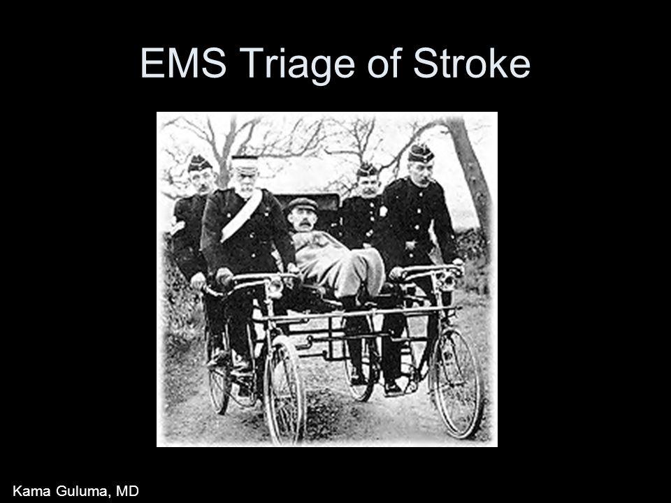 EMS Triage of Stroke Kama Guluma, MD
