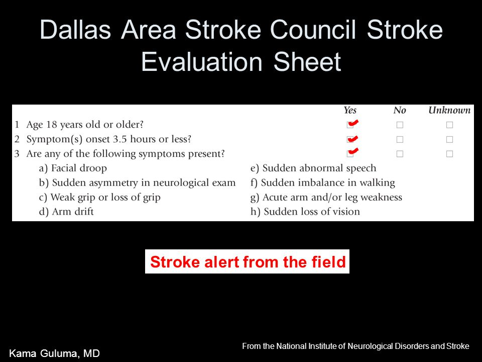 Dallas Area Stroke Council Stroke Evaluation Sheet Stroke alert from the field From the National Institute of Neurological Disorders and Stroke Kama Guluma, MD