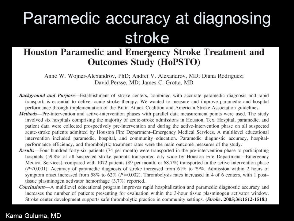 Paramedic accuracy at diagnosing stroke Kama Guluma, MD
