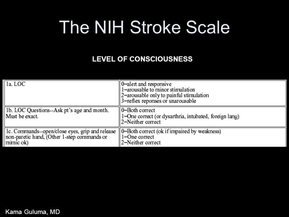 The NIH Stroke Scale LEVEL OF CONSCIOUSNESS Kama Guluma, MD