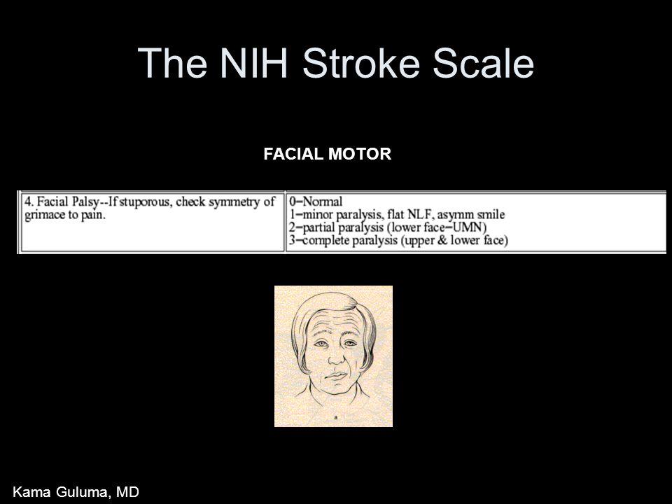 The NIH Stroke Scale FACIAL MOTOR Kama Guluma, MD