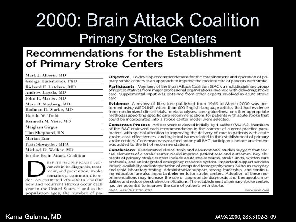 2000: Brain Attack Coalition Primary Stroke Centers Kama Guluma, MD JAMA 2000; 283:3102-3109