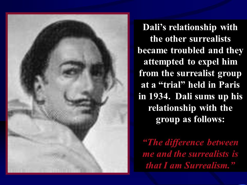 Dali's relationship with the other surrealists became troubled and they attempted to expel him from the surrealist group at a trial held in Paris in 1934.