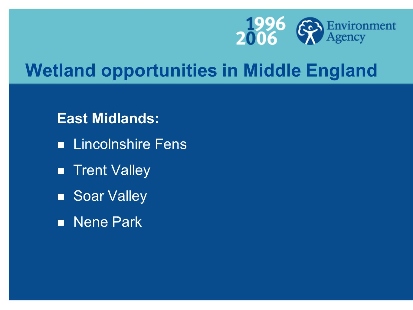 Wetland opportunities in Middle England East Midlands:  Lincolnshire Fens  Trent Valley  Soar Valley  Nene Park