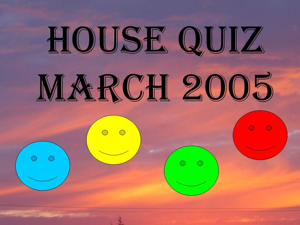 HOUSE QUIZ March 2005
