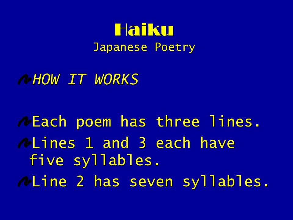 Haiku Japanese Poetry HOW IT WORKS Each poem has three lines.
