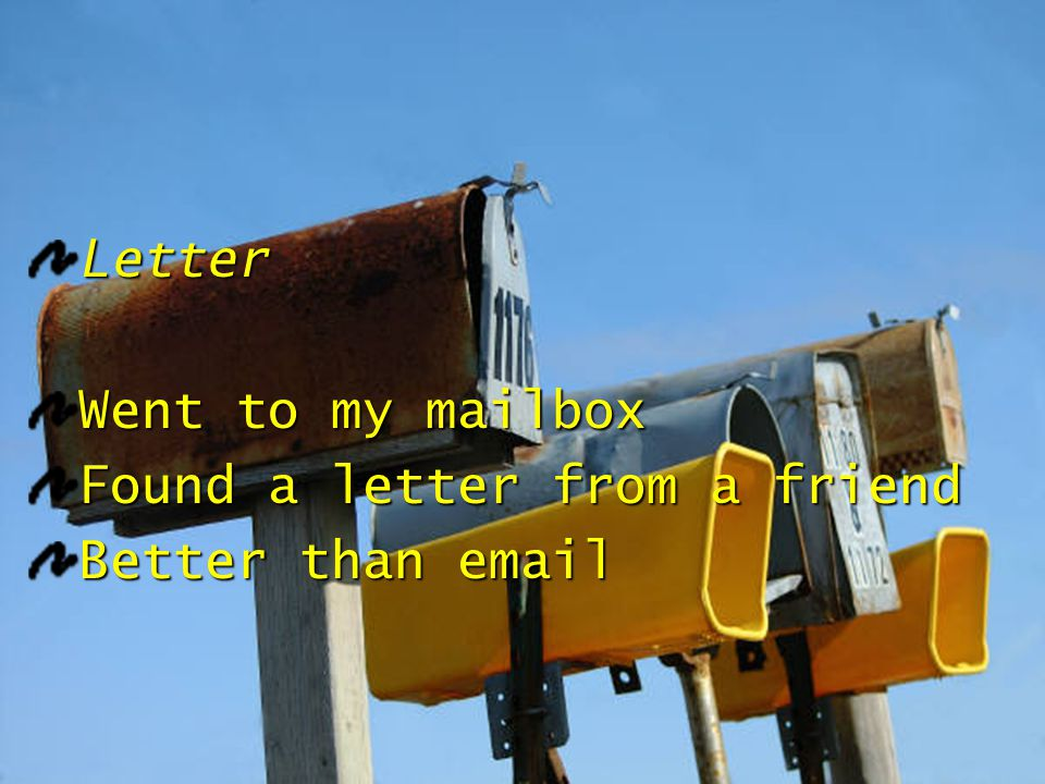 Letter Went to my mailbox Found a letter from a friend Better than email