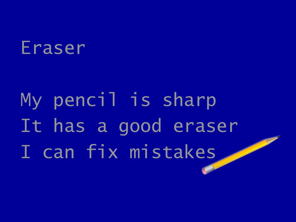 Eraser My pencil is sharp It has a good eraser I can fix mistakes