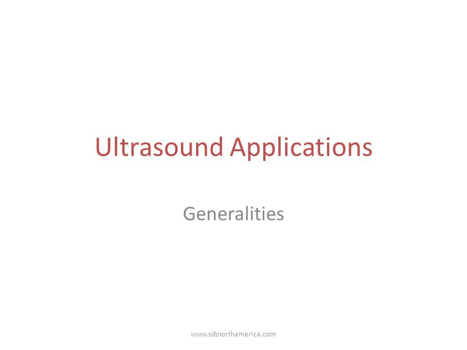 www.sdtnorthamerica.com Ultrasound Applications Generalities