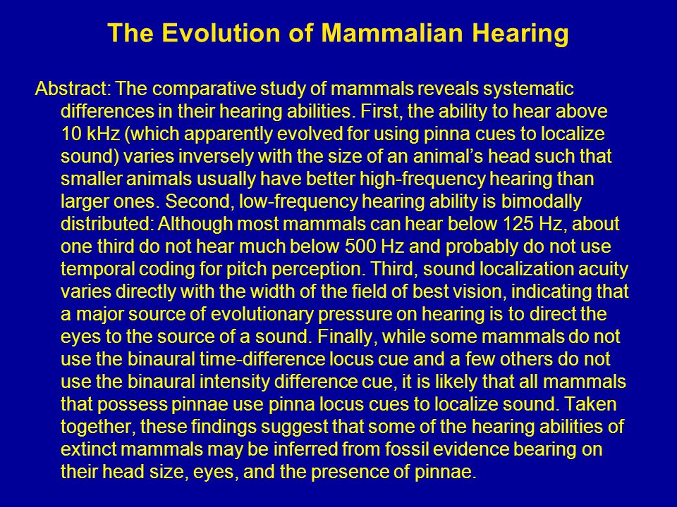 The Evolution of Mammalian Hearing Abstract: The comparative study of mammals reveals systematic differences in their hearing abilities.