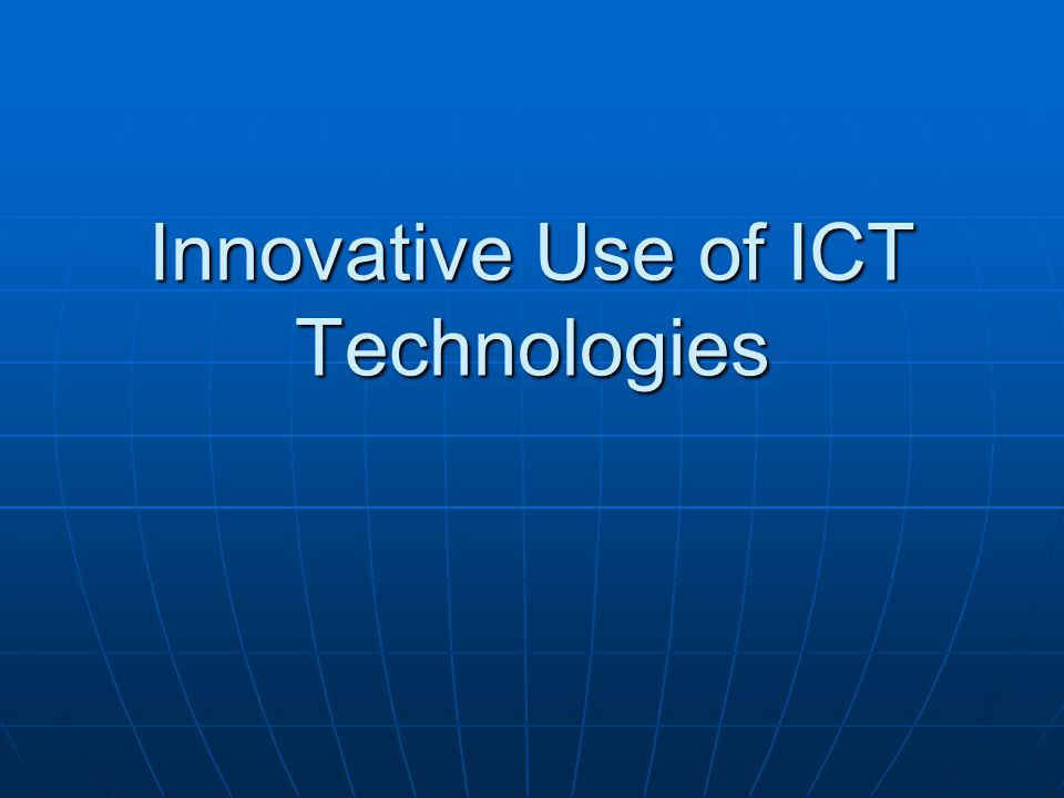 Innovative Use of ICT Technologies