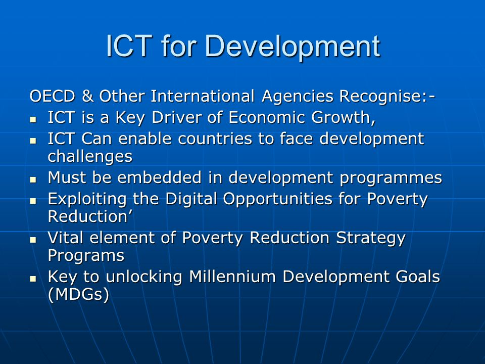 ICT for Development OECD & Other International Agencies Recognise:- ICT is a Key Driver of Economic Growth, ICT is a Key Driver of Economic Growth, IC