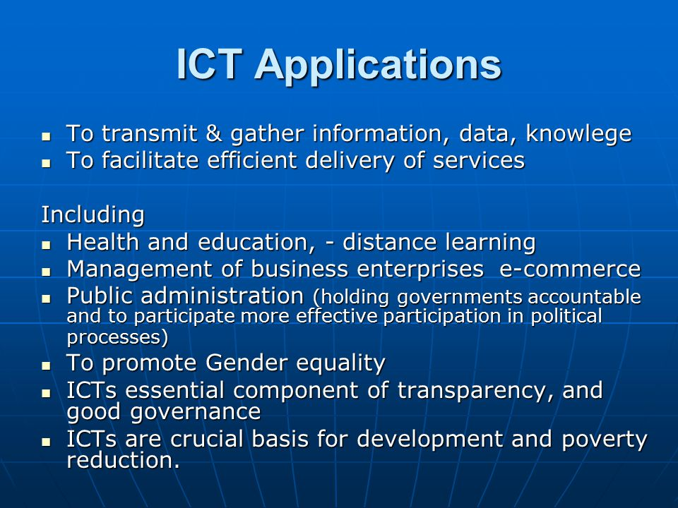 ICT Applications To transmit & gather information, data, knowlege To transmit & gather information, data, knowlege To facilitate efficient delivery of