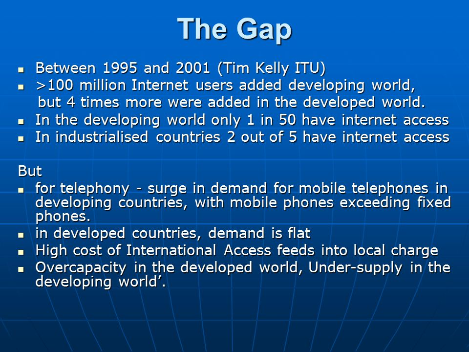 The Gap Between 1995 and 2001 (Tim Kelly ITU) Between 1995 and 2001 (Tim Kelly ITU) >100 million Internet users added developing world, >100 million I