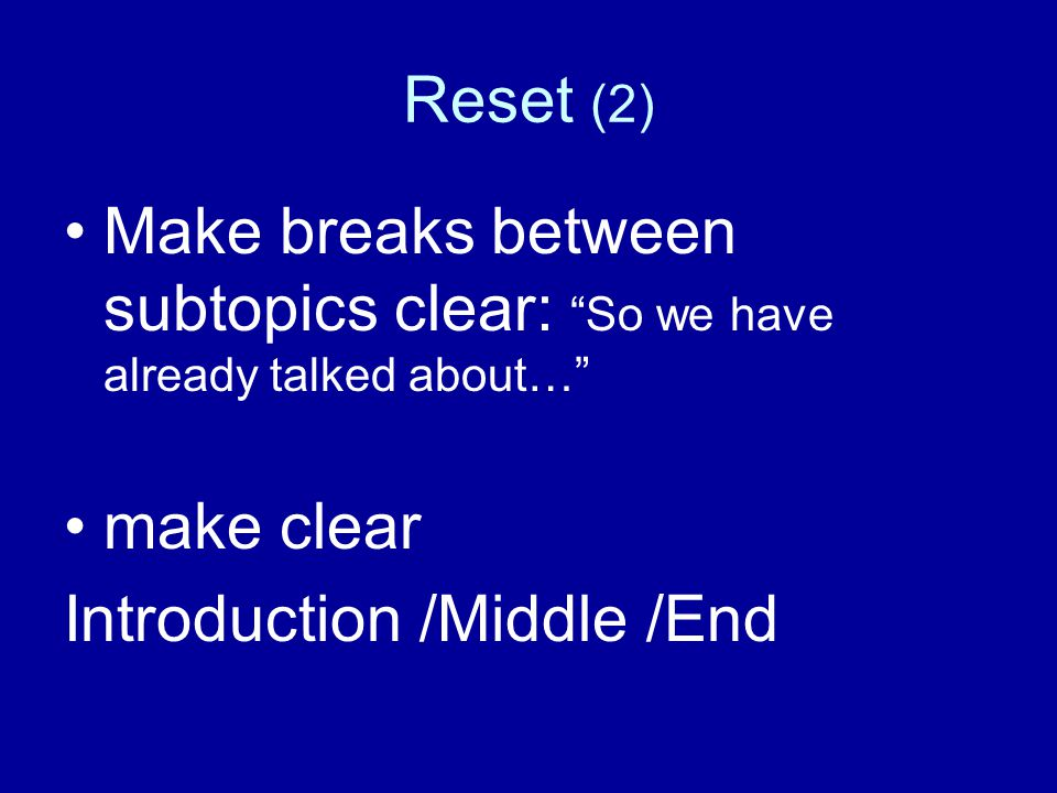 Reset attention (1) Anecdotes we are hardwired to listen to stories Humour (relevant to the presentation) Transition statements 'in summary' or 'so th