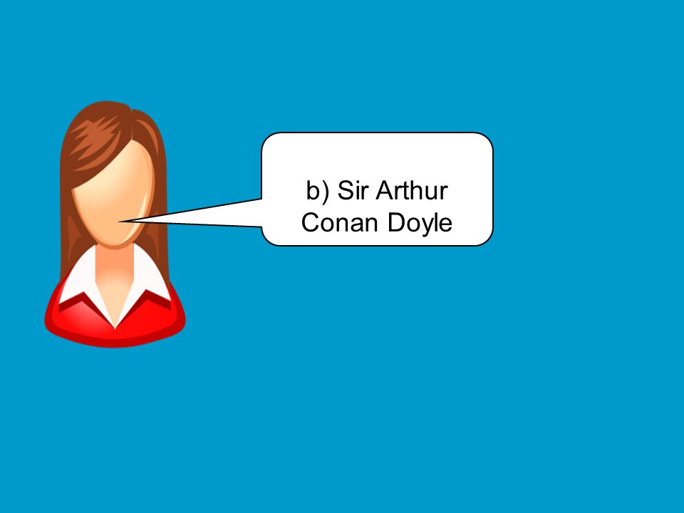b) Sir Arthur Conan Doyle