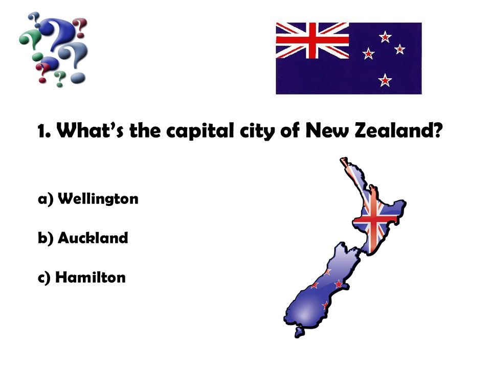 1.What's the capital city of New Zealand a) Wellington b) Auckland c) Hamilton