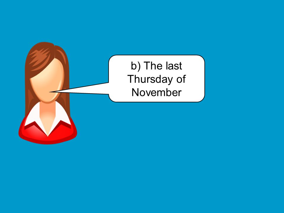 b) The last Thursday of November