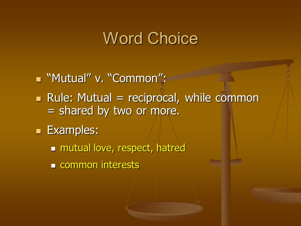 """Mutual"" v. ""Common"": ""Mutual"" v. ""Common"": Rule: Mutual = reciprocal, while common = shared by two or more. Rule: Mutual = reciprocal, while common ="