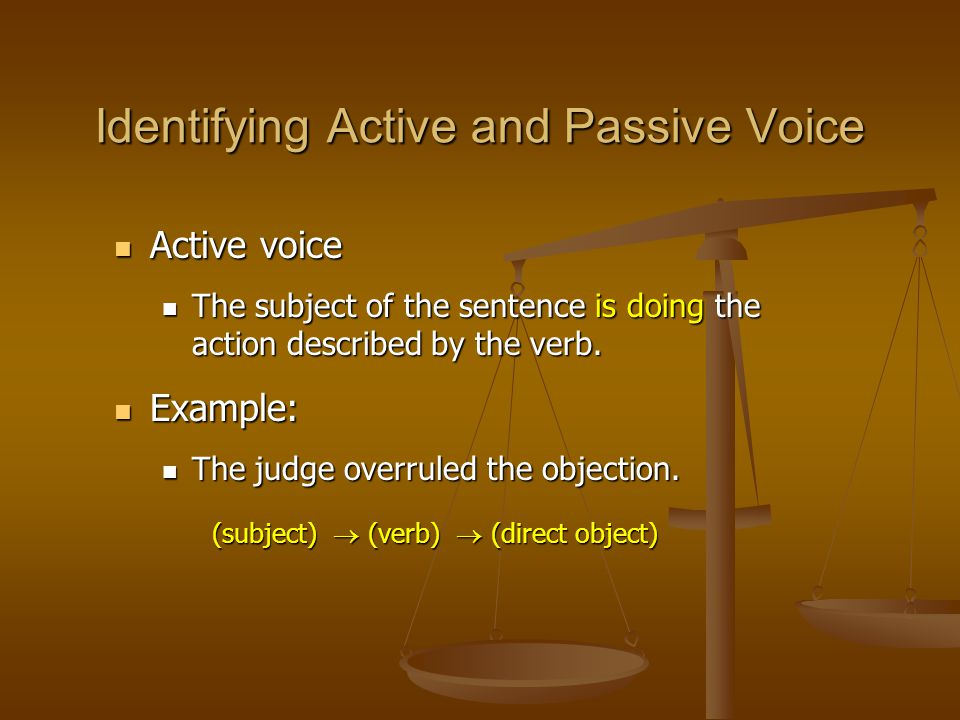Identifying Active and Passive Voice Active voice Active voice The subject of the sentence is doing the action described by the verb.