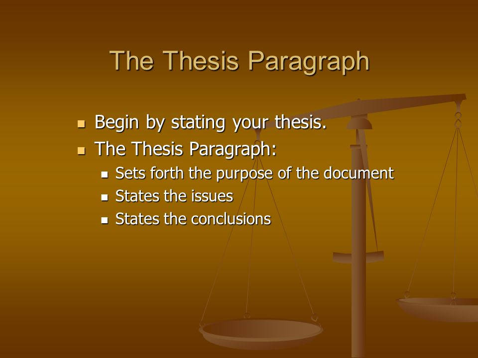 The Thesis Paragraph Begin by stating your thesis.