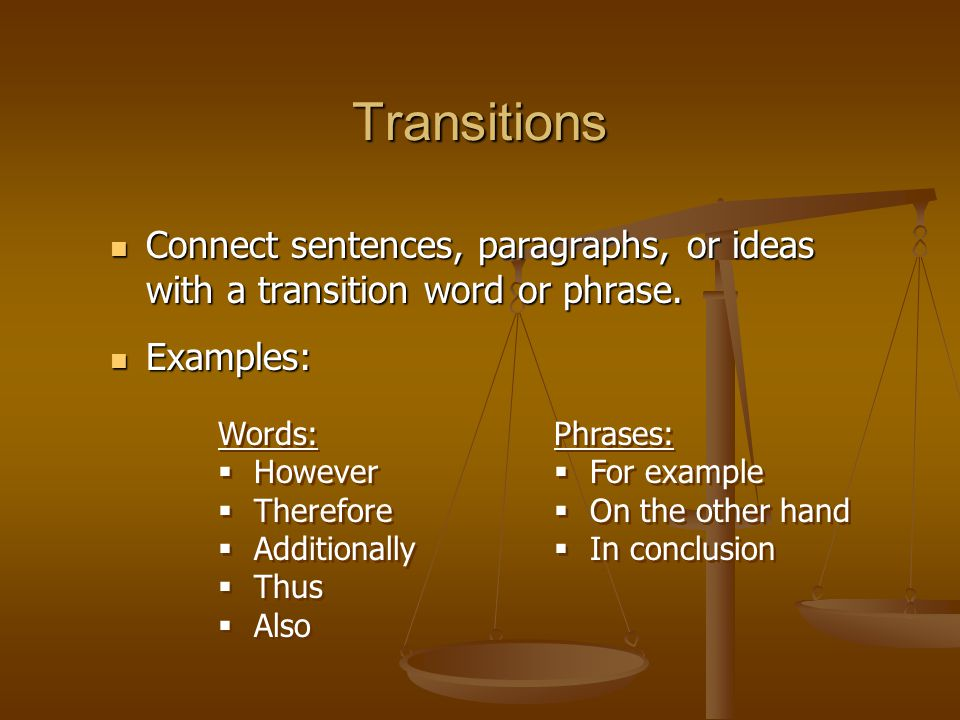 Transitions Connect sentences, paragraphs, or ideas with a transition word or phrase.