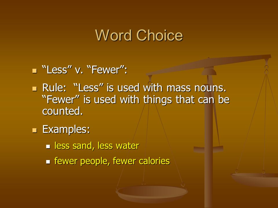 Less v. Fewer : Less v. Fewer : Rule: Less is used with mass nouns.