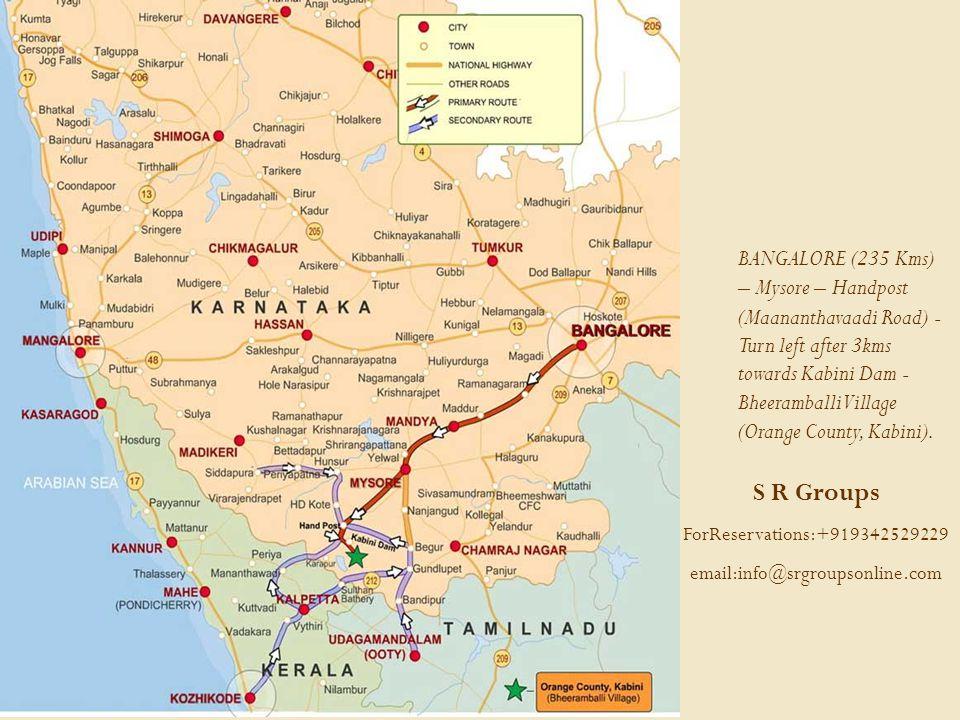 BANGALORE (235 Kms) – Mysore – Handpost (Maananthavaadi Road) - Turn left after 3kms towards Kabini Dam - Bheeramballi Village (Orange County, Kabini).