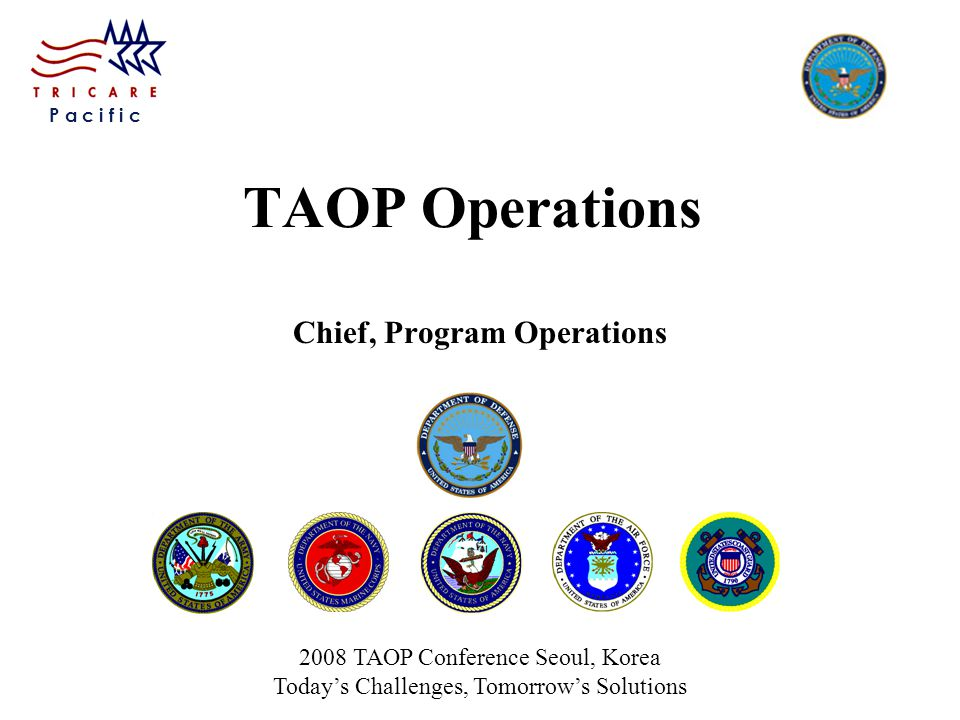 P a c i f i c TAOP Operations Chief, Program Operations 2008 TAOP Conference Seoul, Korea Today's Challenges, Tomorrow's Solutions