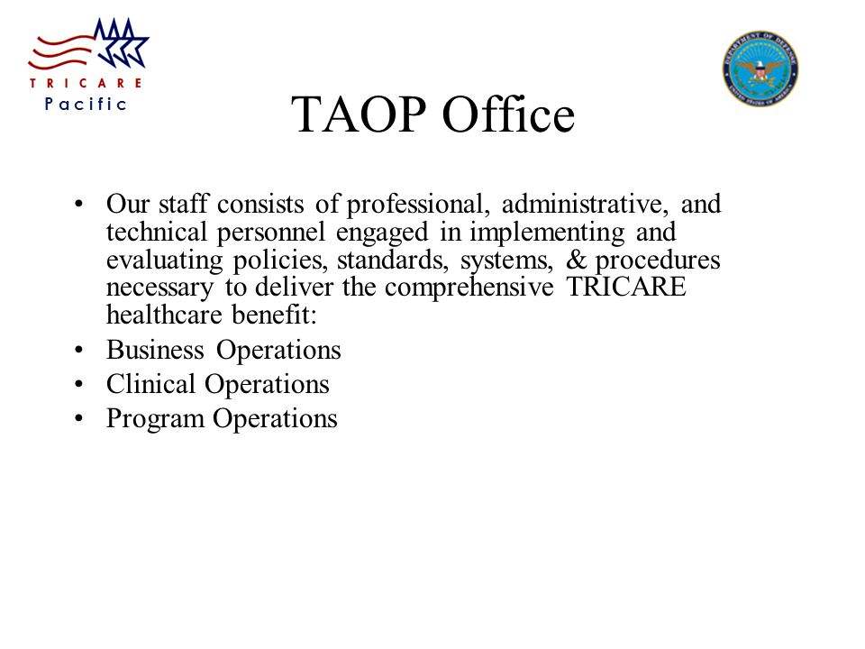 P a c i f i c TAOP Office Our staff consists of professional, administrative, and technical personnel engaged in implementing and evaluating policies,