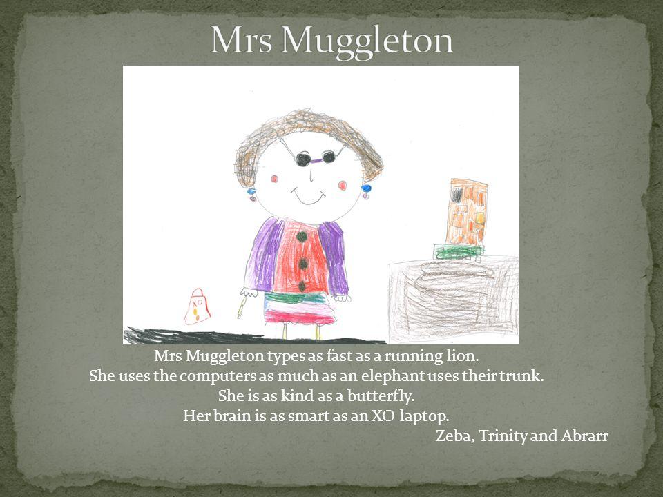 Mrs Muggleton types as fast as a running lion.