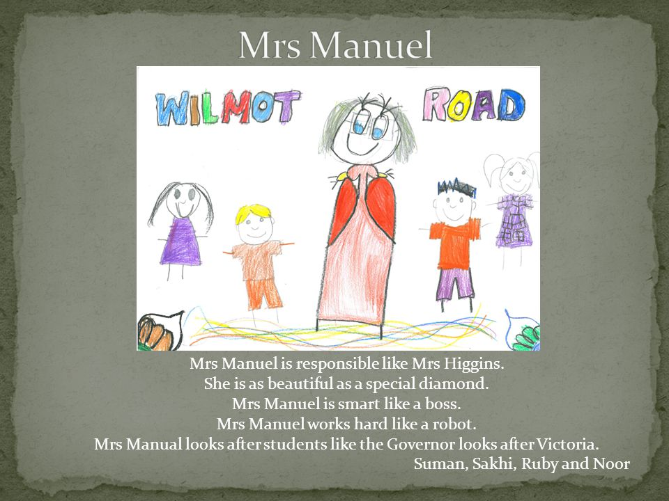 Mrs Manuel is responsible like Mrs Higgins. She is as beautiful as a special diamond.