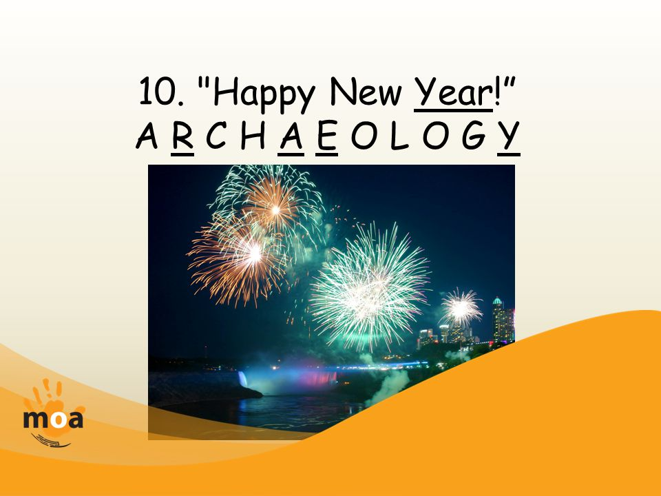 10. Happy New Year! A R C H A E O L O G Y