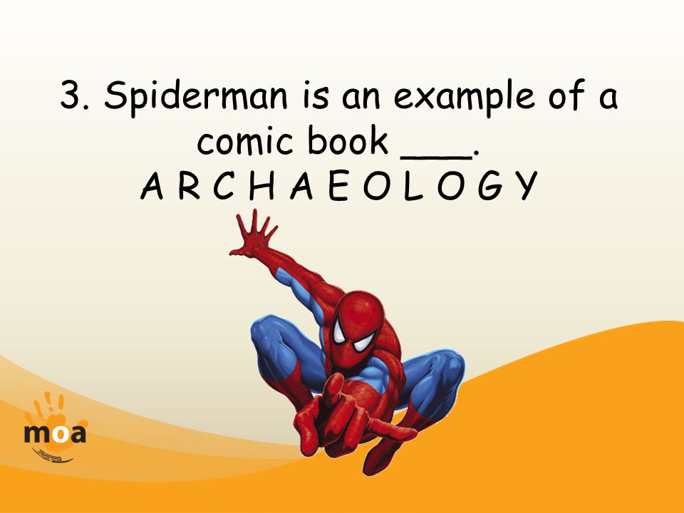3. Spiderman is an example of a comic book ___. A R C H A E O L O G Y