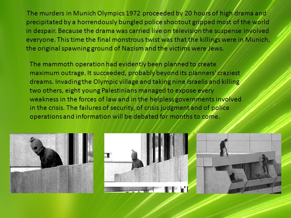 The murders in Munich Olympics 1972 proceeded by 20 hours of high drama and precipitated by a horrendously bungled police shootout gripped most of the world in despair.