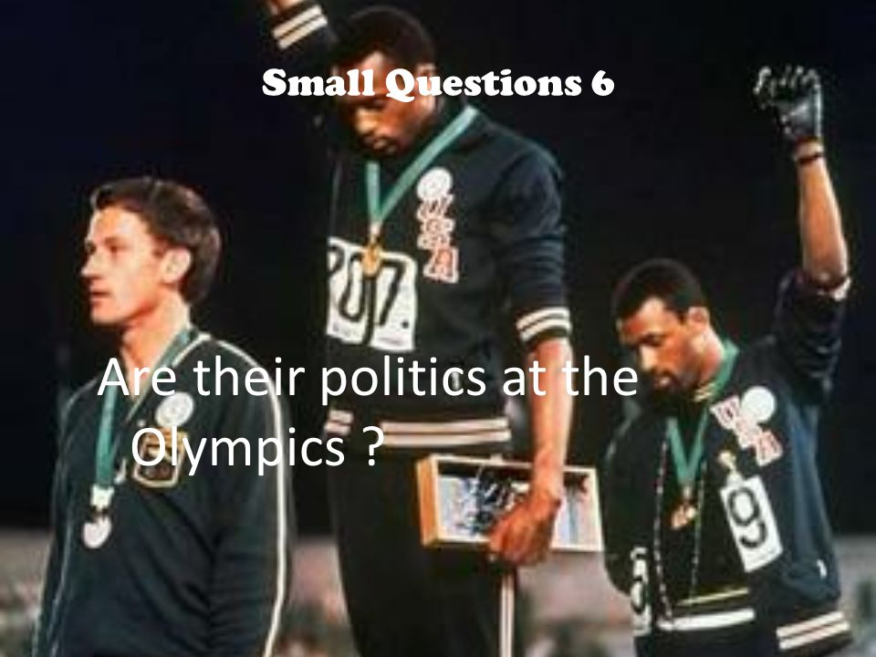 Small Questions 6 Are their politics at the Olympics