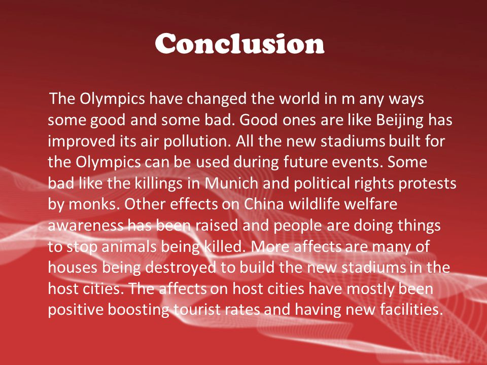 Conclusion The Olympics have changed the world in m any ways some good and some bad.