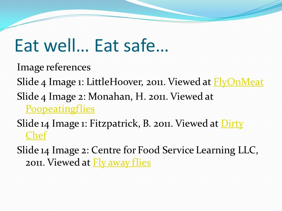 Eat well… Eat safe… Image references Slide 4 Image 1: LittleHoover, 2011.