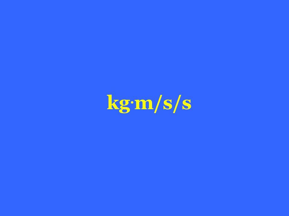 kg. m/s/s