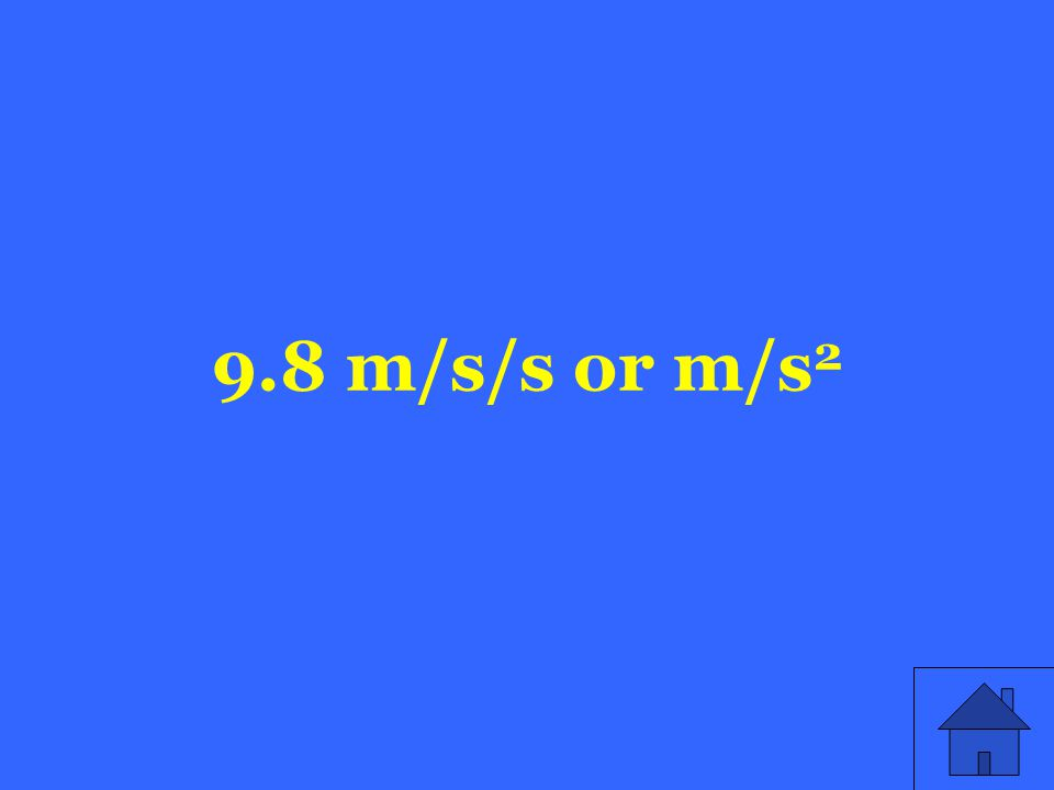 9.8 m/s/s or m/s 2