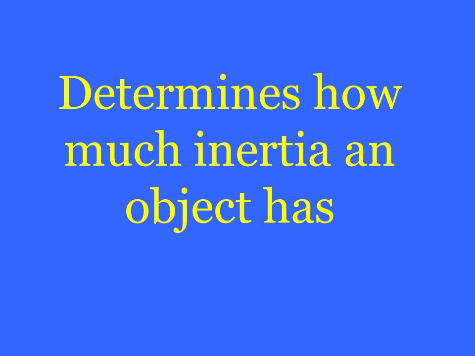 Determines how much inertia an object has