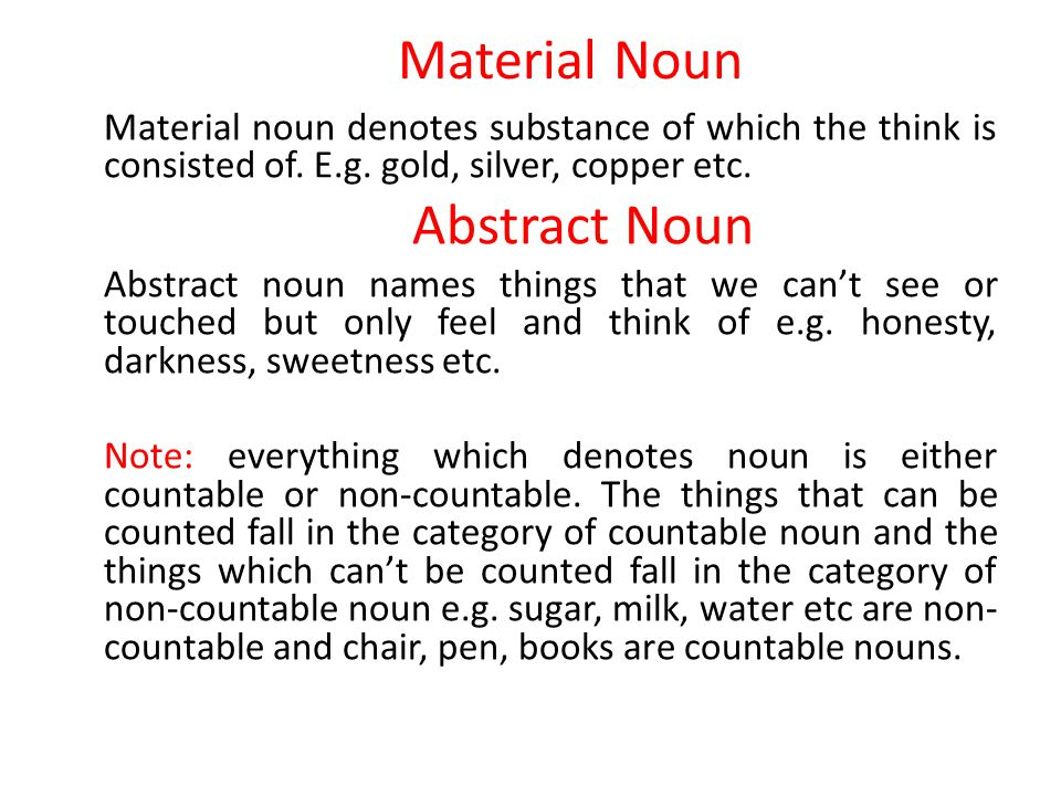 Material Noun Material noun denotes substance of which the think is consisted of.