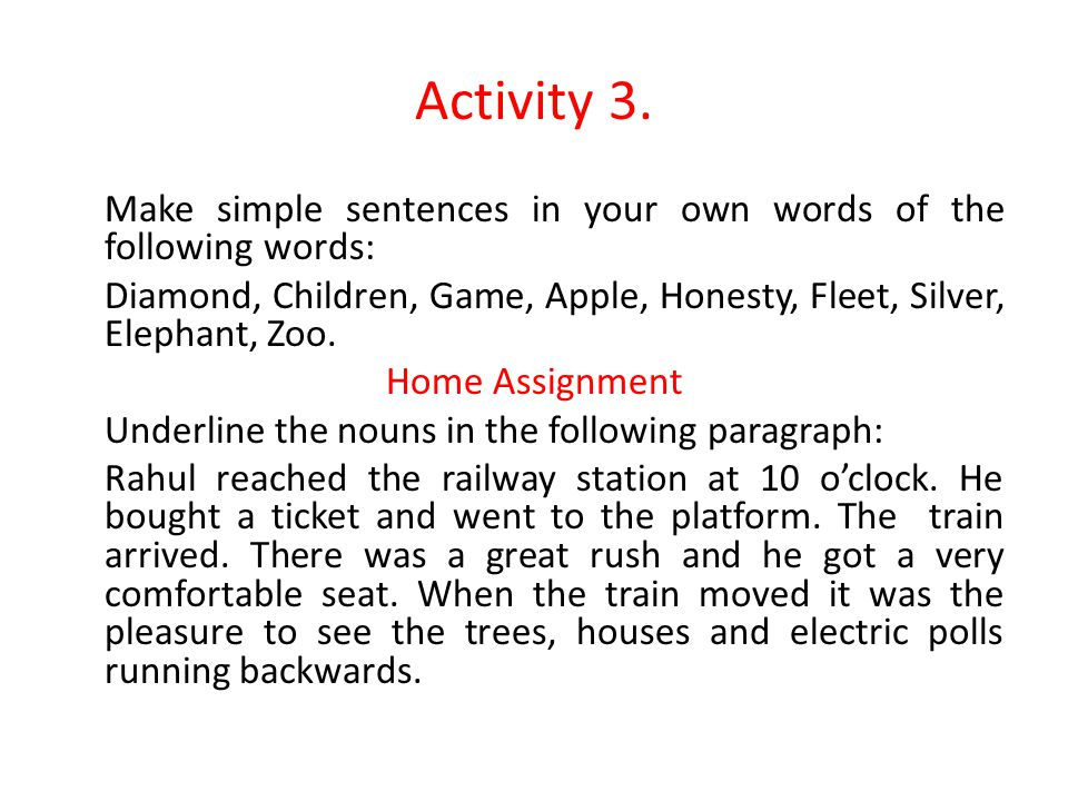 Activity 3. Make simple sentences in your own words of the following words: Diamond, Children, Game, Apple, Honesty, Fleet, Silver, Elephant, Zoo. Hom
