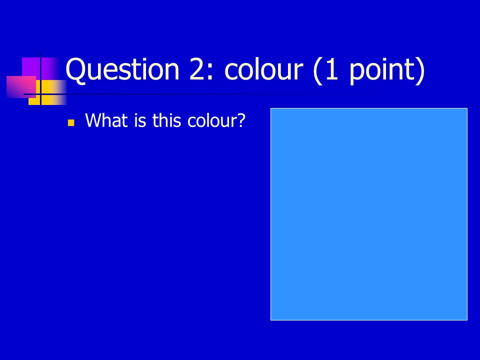 Question 1: colour (1 point) What is this colour RED