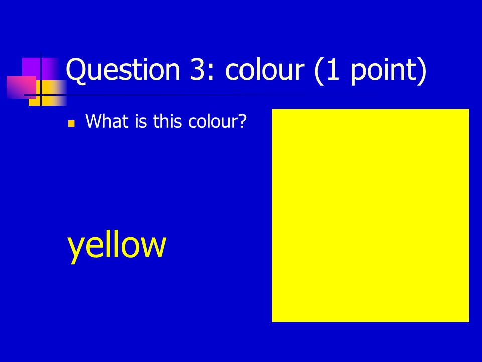 Question 2: colour (1 point) What is this colour blue