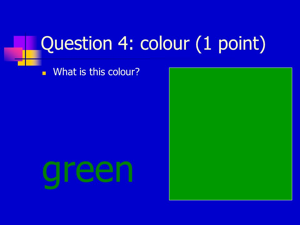Question 4: colour (1 point) What is this colour? green
