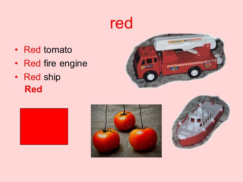 red Red tomato Red fire engine Red ship Red