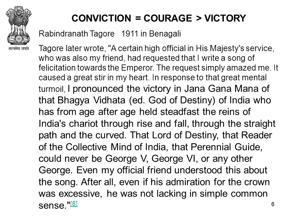 7/16 CONVICTION = COURAGE > VICTORY Rabindranath Tagore 1911 in Benagali Tagore later wrote, A certain high official in His Majesty s service, who was also my friend, had requested that I write a song of felicitation towards the Emperor.