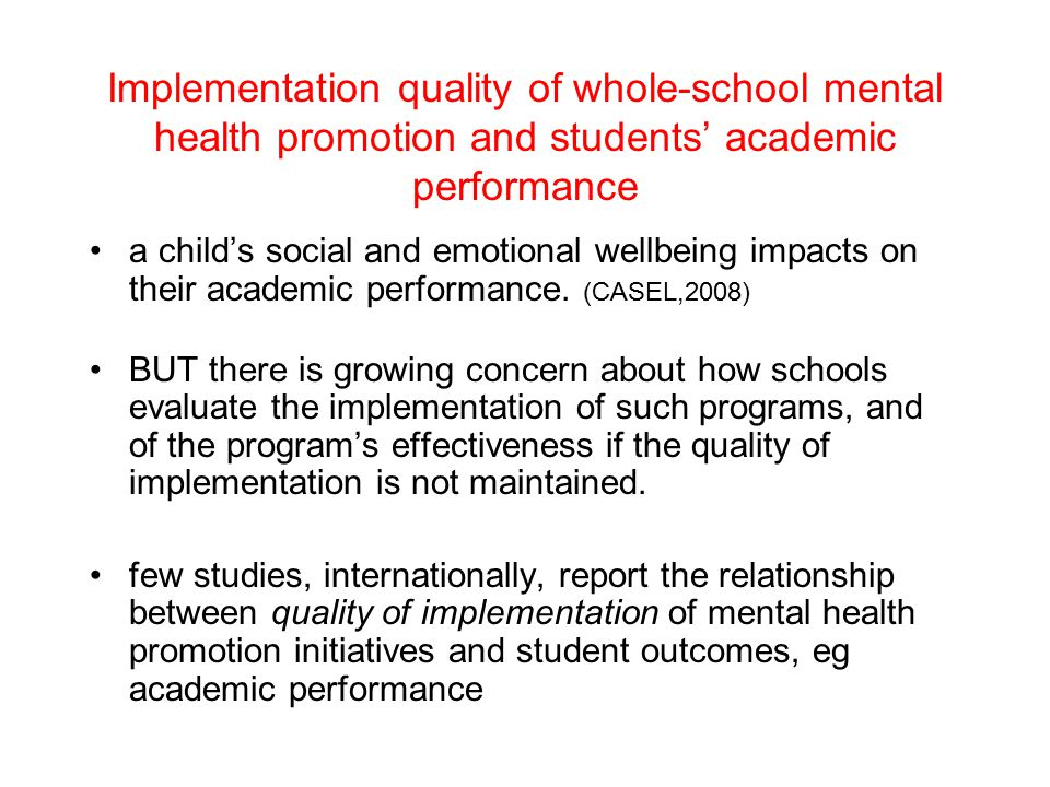Implementation quality of whole-school mental health promotion and students' academic performance a child's social and emotional wellbeing impacts on their academic performance.