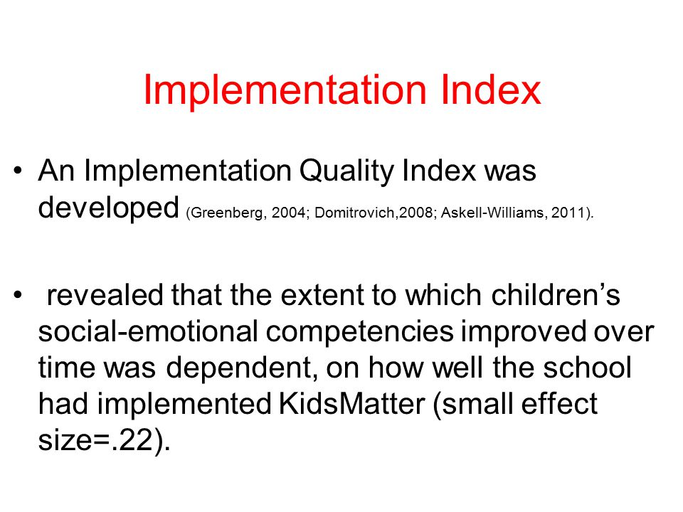 Implementation Index An Implementation Quality Index was developed (Greenberg, 2004; Domitrovich,2008; Askell-Williams, 2011).